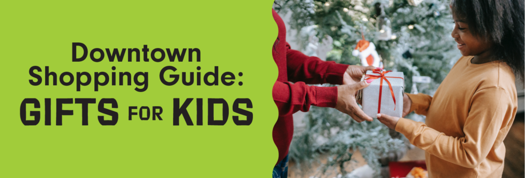 Downtown Shopping Guide: Gifts for Kids