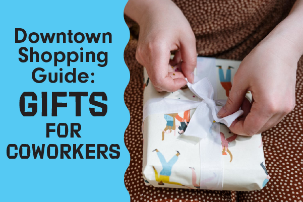 Downtown Shopping Guides: Gifts for Coworkers